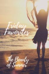 FRIDAY FAVORITES.....BEAUTY OF SUMMER