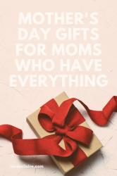 Mother's Day Gifts for Moms Who Have Everything